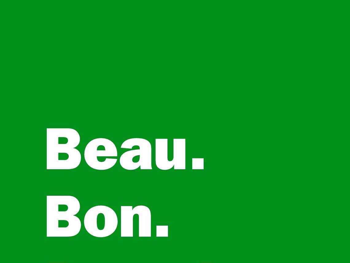 - Beau. Bon.