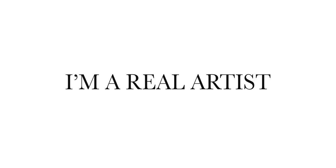 - I'M A REAL ARTIST